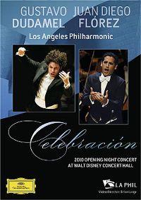 Cover Gustavo Dudamel / Juan Diego Flórez / Los Angeles Philharmonic - Celebración - 2010 Opening Night Concert At Walt Disney Concert Hall [DVD]